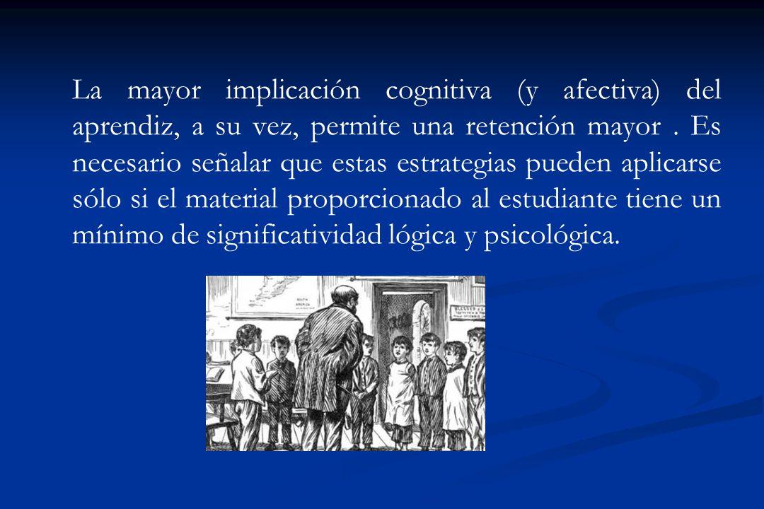 La mayor implicación cognitiva (y afectiva) del aprendiz, a su vez, permite una retención mayor .