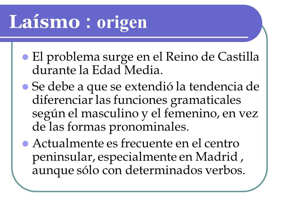 Laísmo : origen El problema surge en el Reino de Castilla durante la Edad Media.