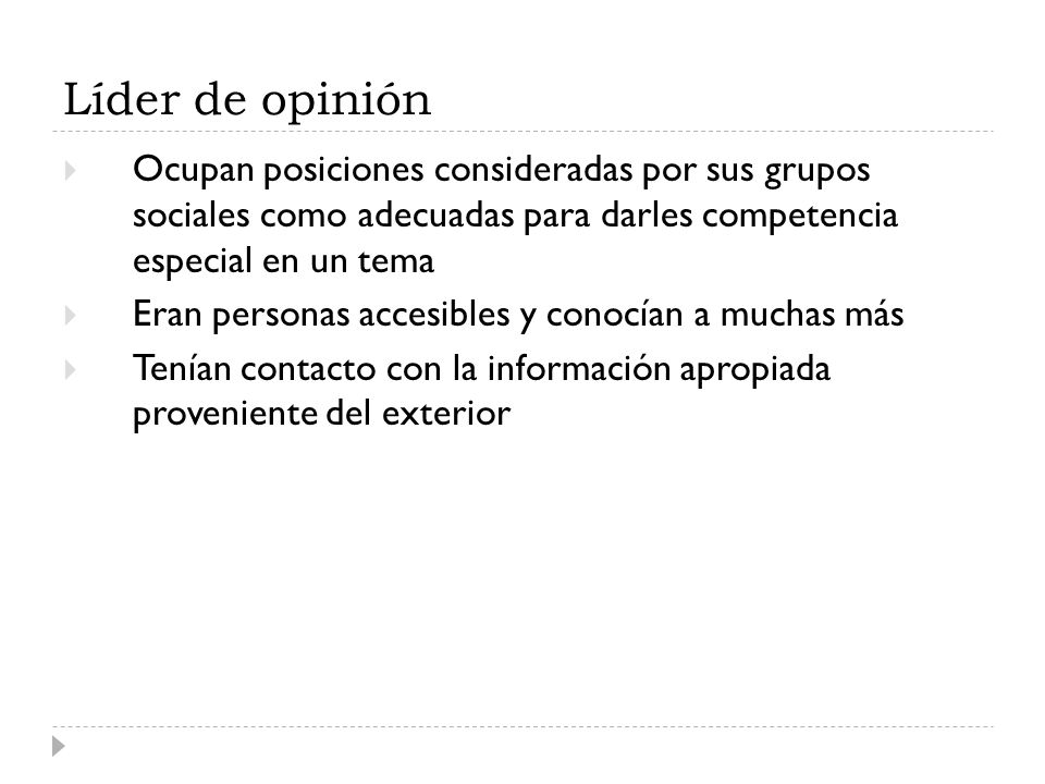 Líder de opinión Ocupan posiciones consideradas por sus grupos sociales como adecuadas para darles competencia especial en un tema.