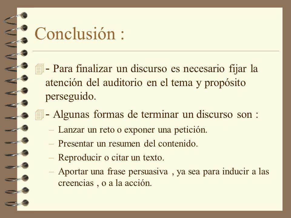 Conclusión : - Para finalizar un discurso es necesario fijar la atención del auditorio en el tema y propósito perseguido.