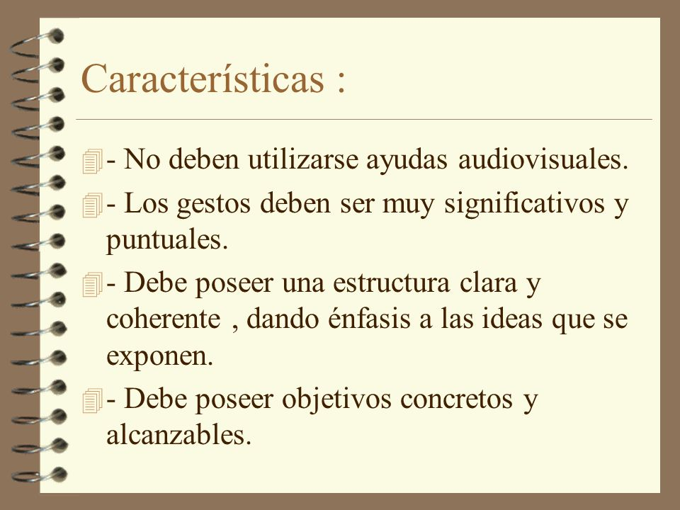 Características : - No deben utilizarse ayudas audiovisuales.