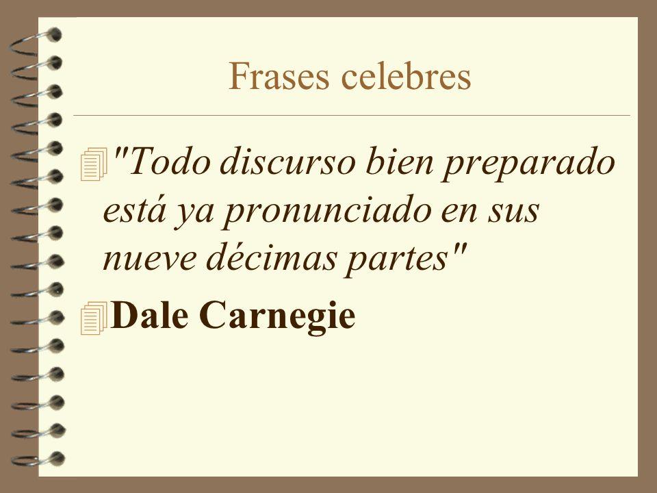 Frases celebres Todo discurso bien preparado está ya pronunciado en sus nueve décimas partes Dale Carnegie.