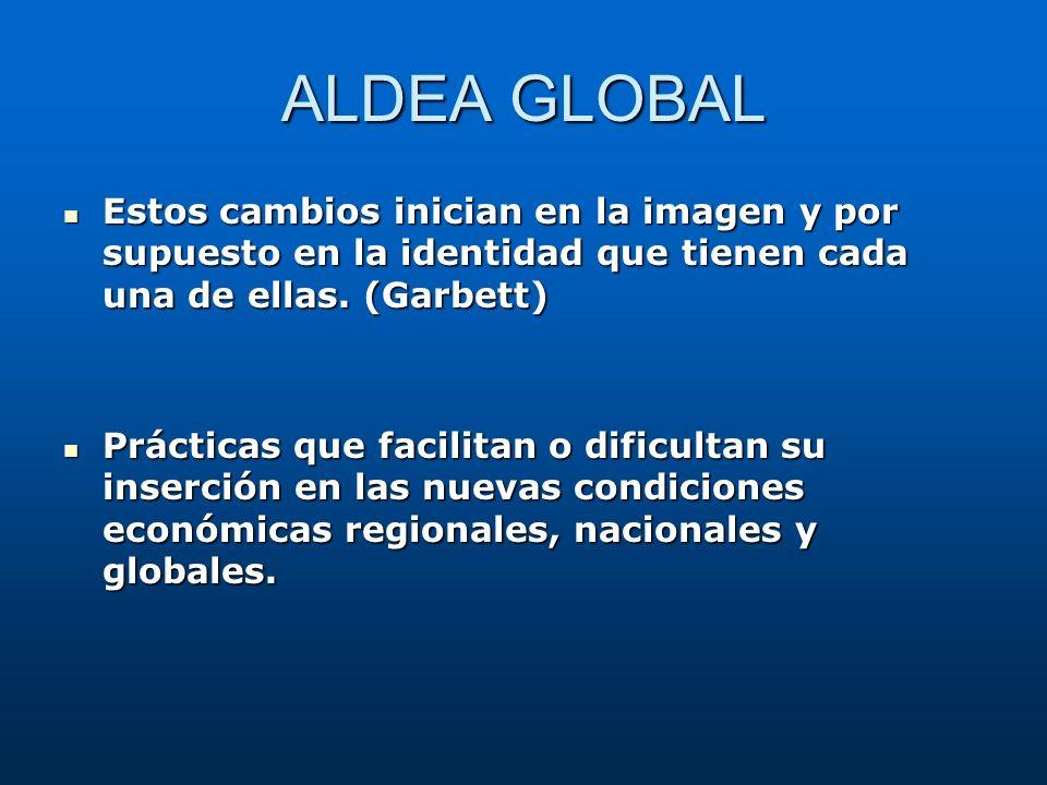 ALDEA GLOBAL Estos cambios inician en la imagen y por supuesto en la identidad que tienen cada una de ellas. (Garbett)