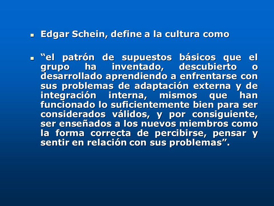 Edgar Schein, define a la cultura como