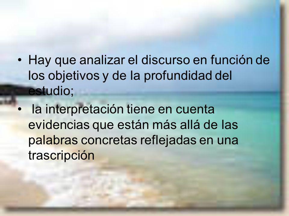 Hay que analizar el discurso en función de los objetivos y de la profundidad del estudio;