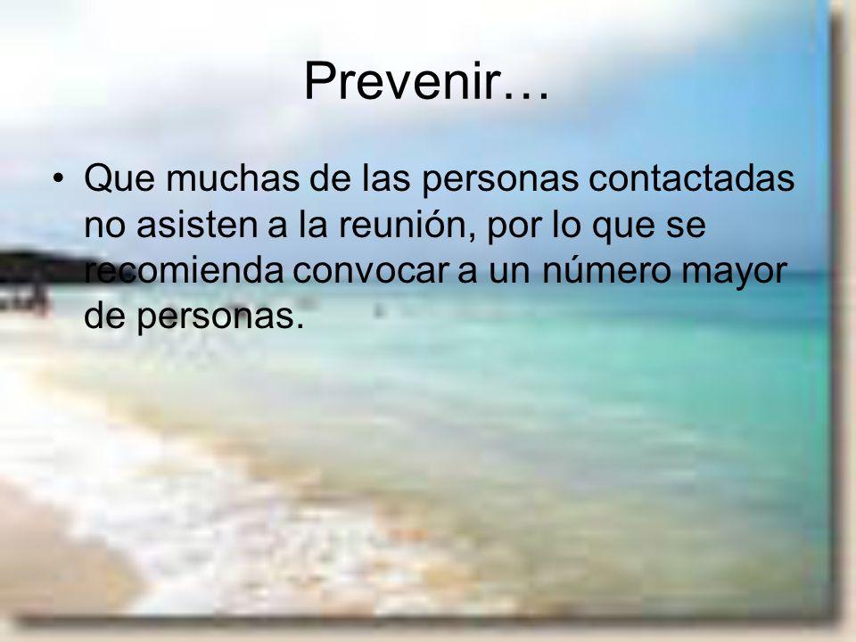 Prevenir… Que muchas de las personas contactadas no asisten a la reunión, por lo que se recomienda convocar a un número mayor de personas.