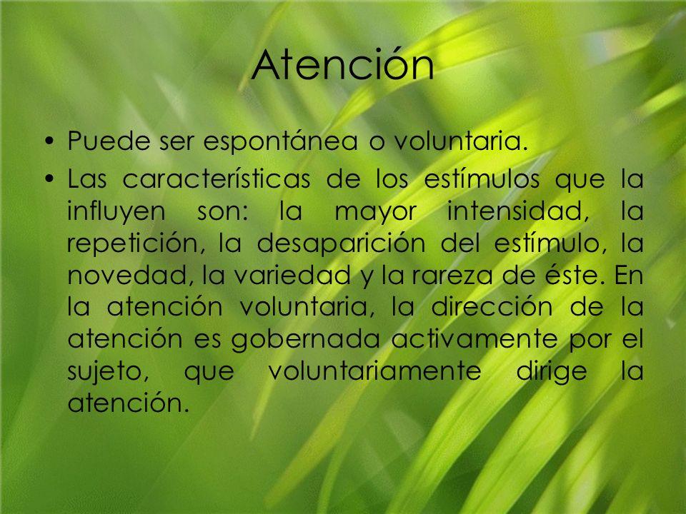 Atención Puede ser espontánea o voluntaria.
