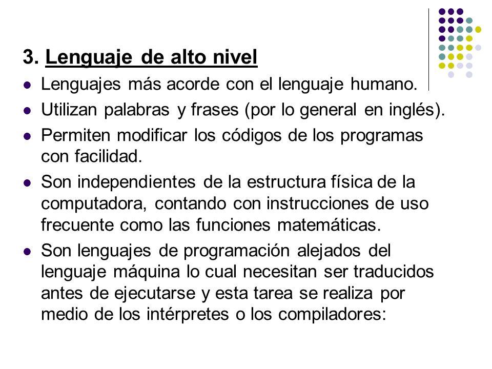 3. Lenguaje de alto nivel Lenguajes más acorde con el lenguaje humano.
