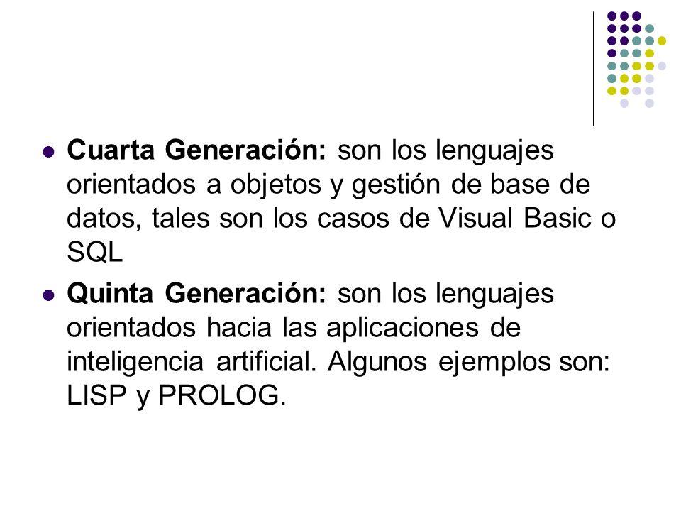 Cuarta Generación: son los lenguajes orientados a objetos y gestión de base de datos, tales son los casos de Visual Basic o SQL
