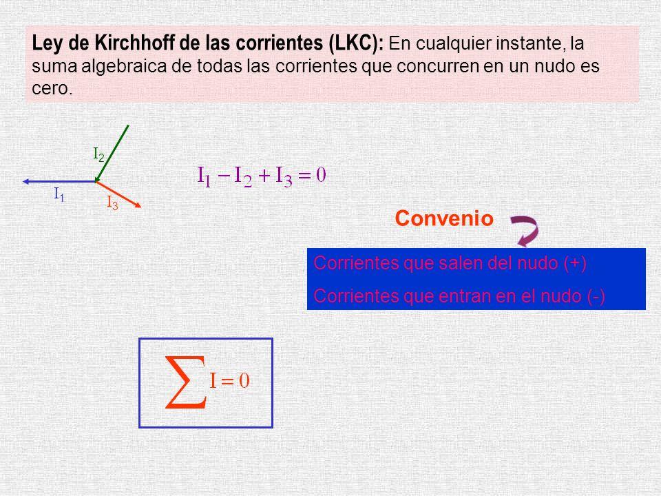 Ley de Kirchhoff de las corrientes (LKC): En cualquier instante, la suma algebraica de todas las corrientes que concurren en un nudo es cero.
