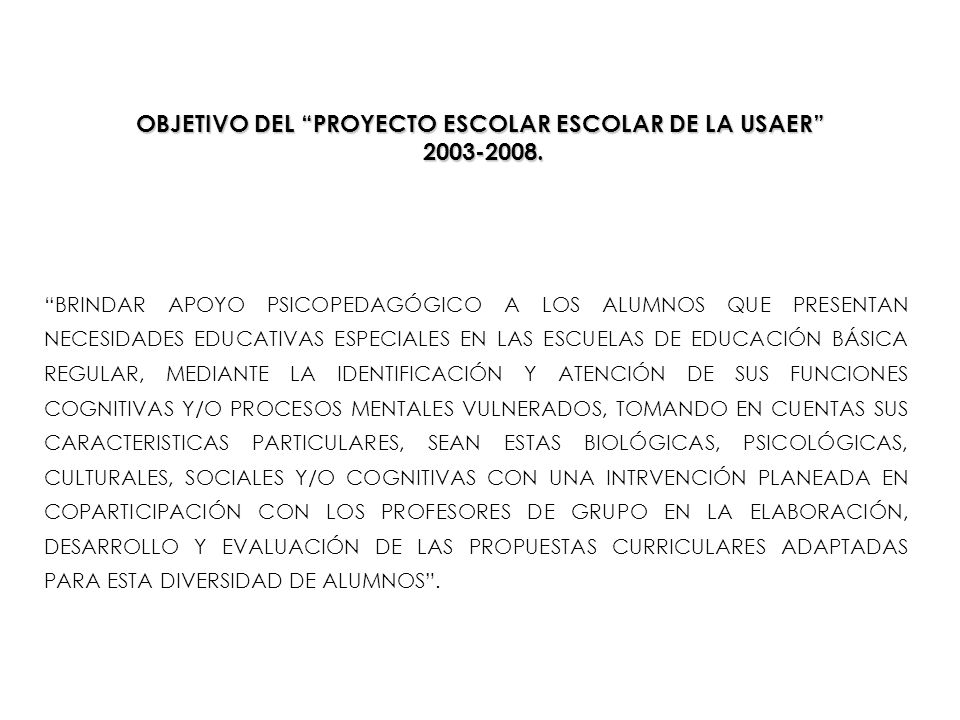 OBJETIVO DEL PROYECTO ESCOLAR ESCOLAR DE LA USAER 2003-2008.