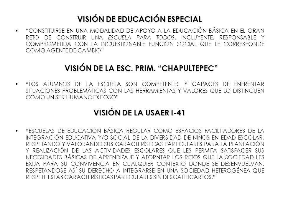 VISIÓN DE EDUCACIÓN ESPECIAL VISIÓN DE LA ESC. PRIM. CHAPULTEPEC
