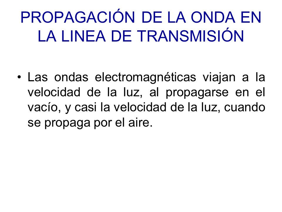 PROPAGACIÓN DE LA ONDA EN LA LINEA DE TRANSMISIÓN
