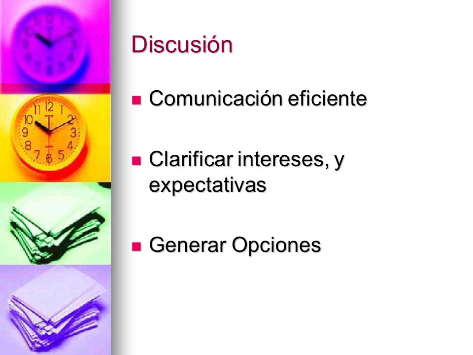 Discusión Comunicación eficiente Clarificar intereses, y expectativas