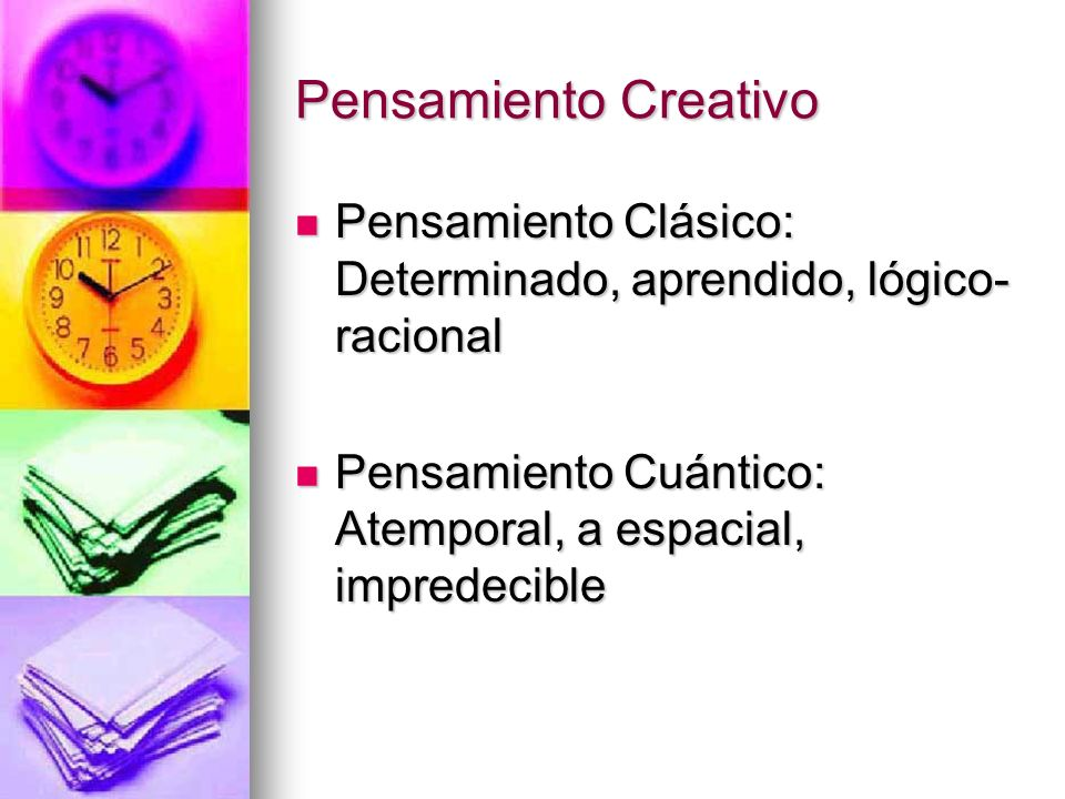 Pensamiento Creativo Pensamiento Clásico: Determinado, aprendido, lógico-racional.