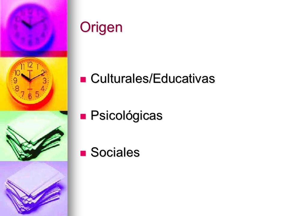 Origen Culturales/Educativas Psicológicas Sociales
