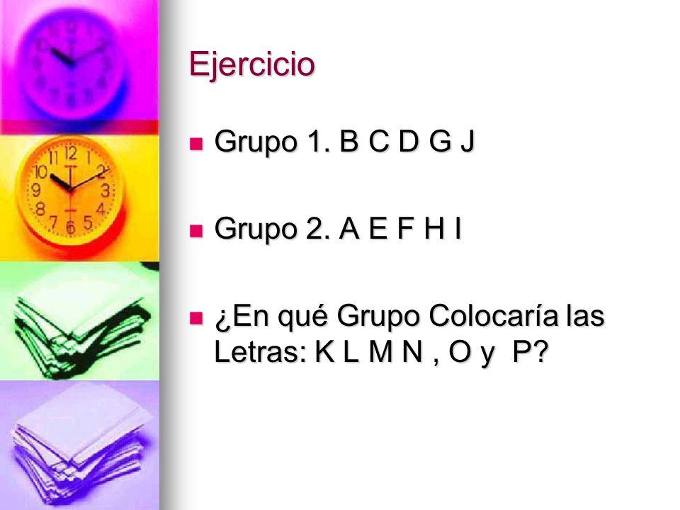 Ejercicio Grupo 1. B C D G J Grupo 2. A E F H I