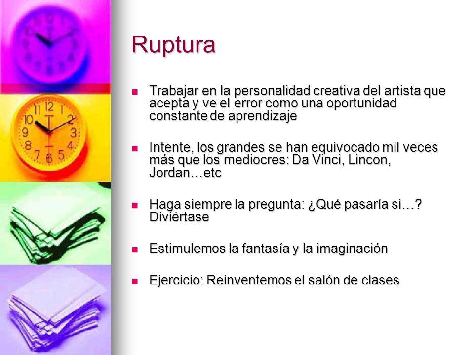 Ruptura Trabajar en la personalidad creativa del artista que acepta y ve el error como una oportunidad constante de aprendizaje.
