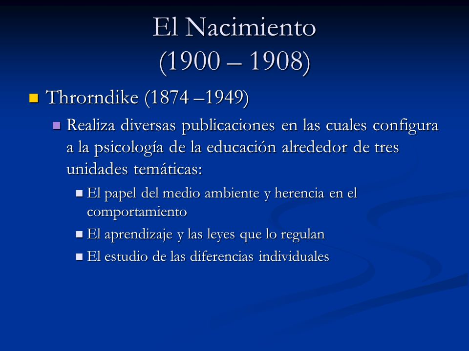 El Nacimiento (1900 – 1908) Throrndike (1874 –1949)