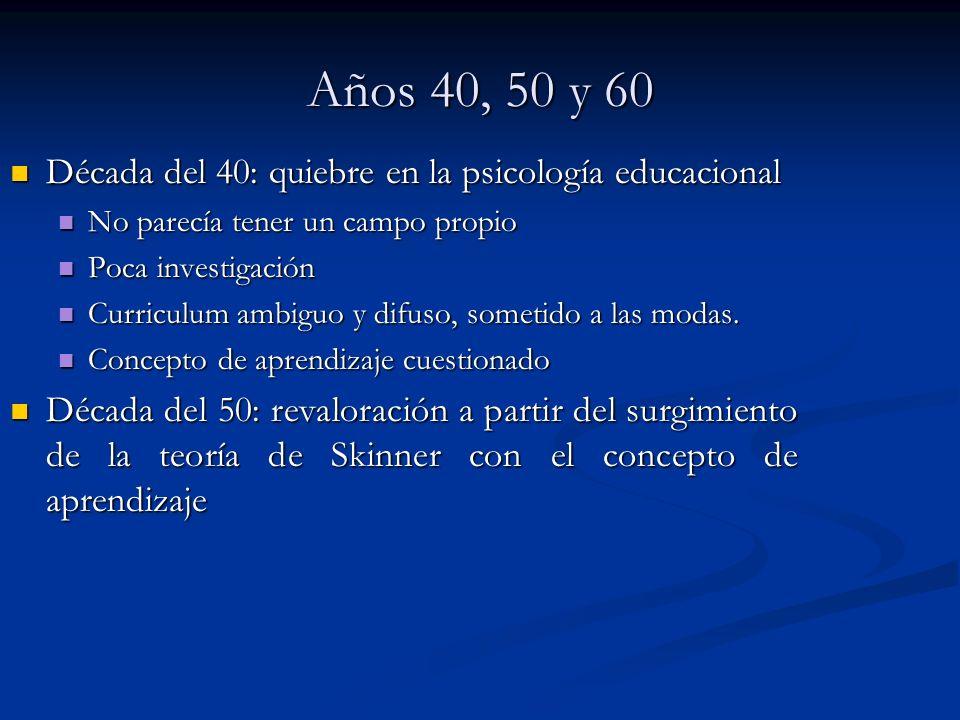 Años 40, 50 y 60 Década del 40: quiebre en la psicología educacional