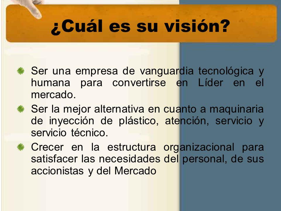 ¿Cuál es su visión Ser una empresa de vanguardia tecnológica y humana para convertirse en Líder en el mercado.