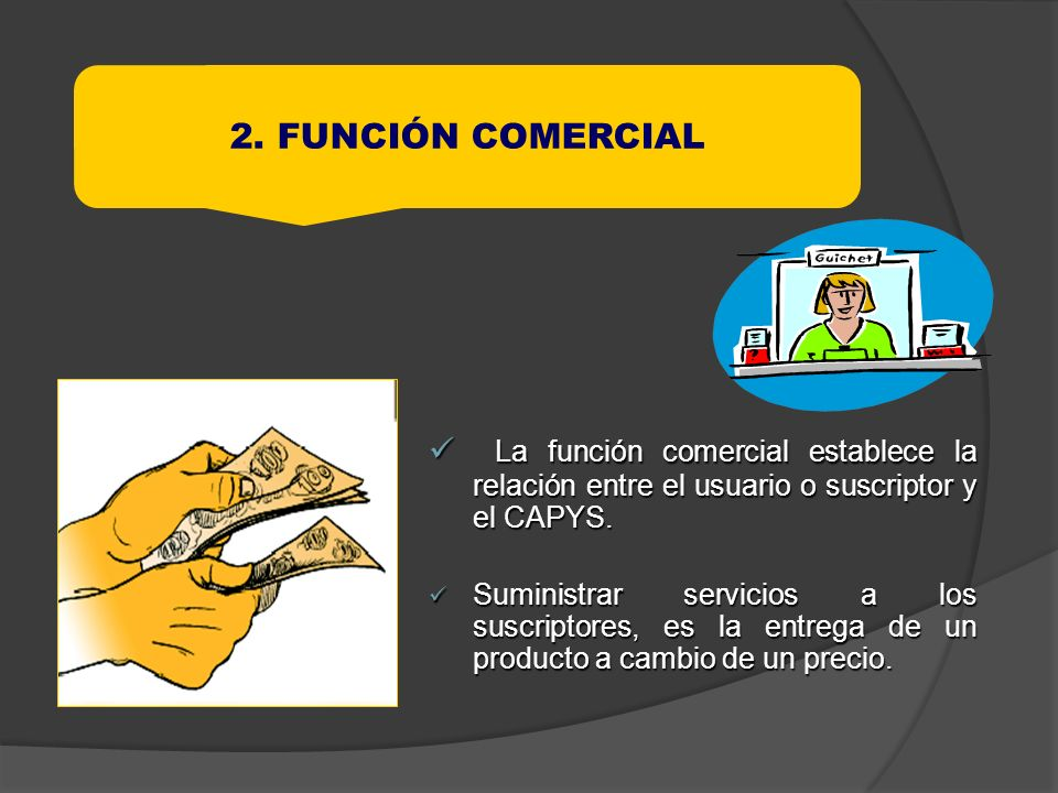 2. FUNCIÓN COMERCIALLa función comercial establece la relación entre el usuario o suscriptor y el CAPYS.