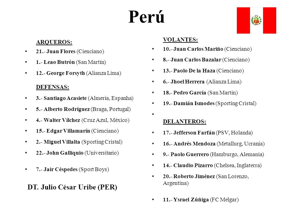 Perú DT. Julio César Uribe (PER) VOLANTES: ARQUEROS: