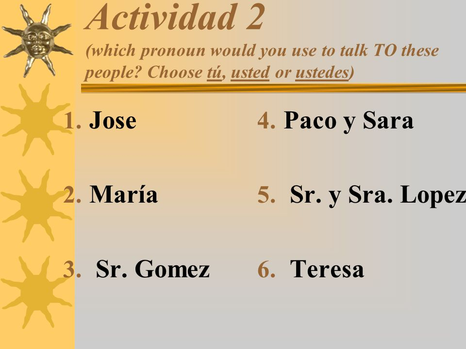 Actividad 2 (which pronoun would you use to talk TO these people