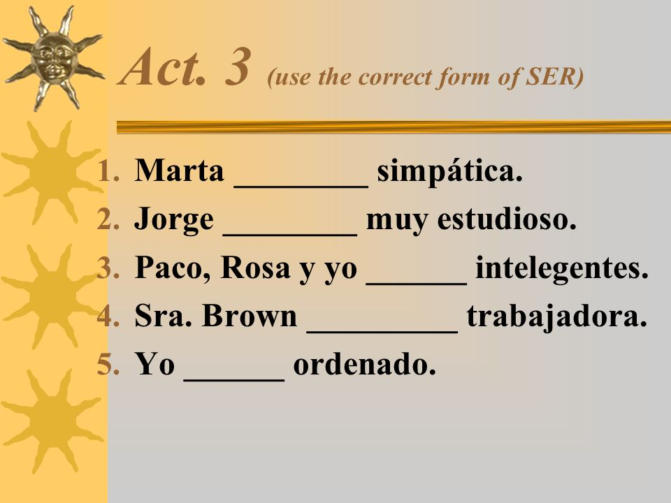 Act. 3 (use the correct form of SER)