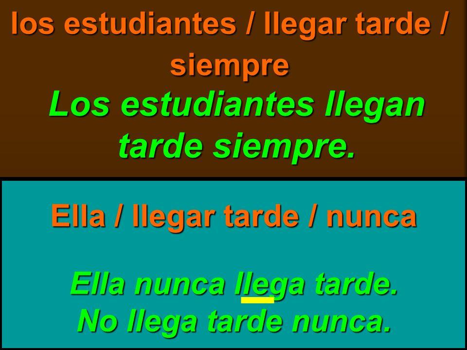 los estudiantes / llegar tarde / siempre