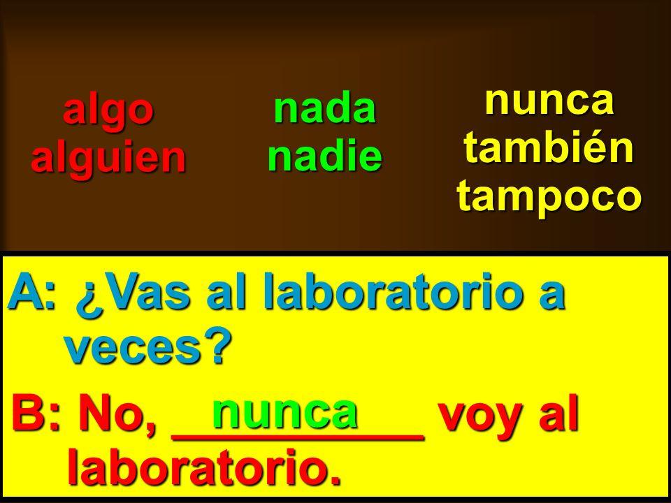 A: ¿Vas al laboratorio a veces