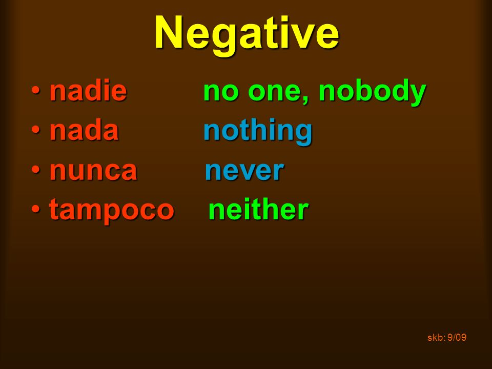 Negative nadie no one, nobody nada nothing nunca never tampoco neither