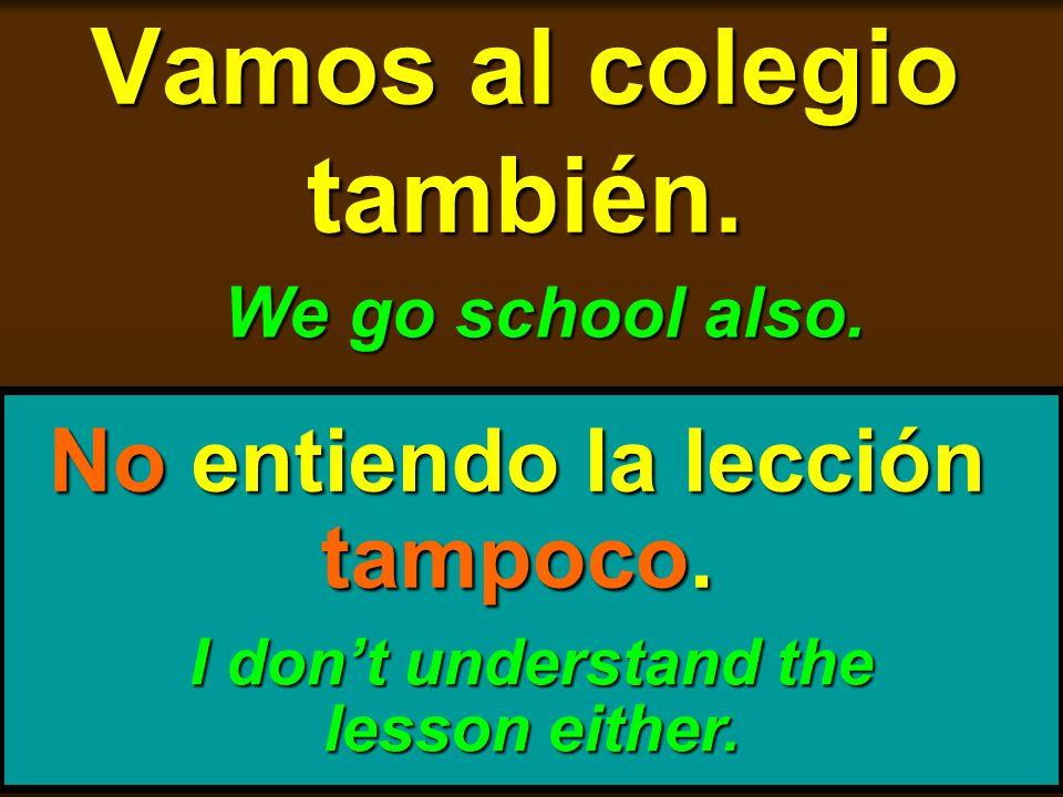 Vamos al colegio también.
