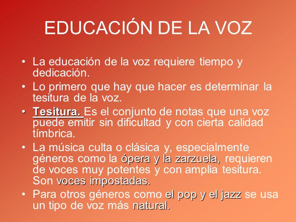 EDUCACIÓN DE LA VOZ La educación de la voz requiere tiempo y dedicación. Lo primero que hay que hacer es determinar la tesitura de la voz.