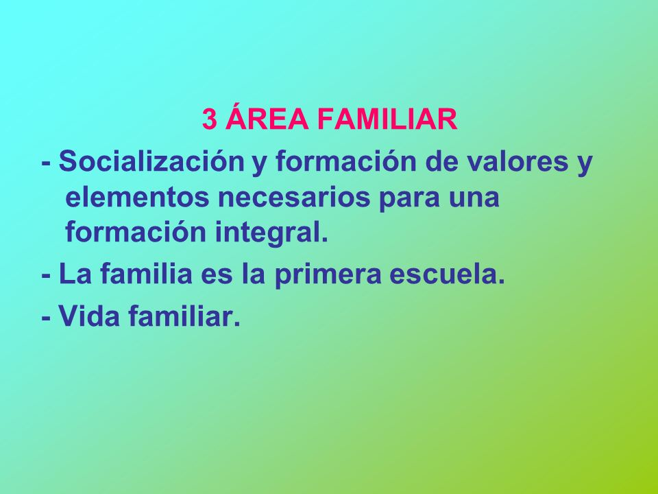 3 ÁREA FAMILIAR - Socialización y formación de valores y elementos necesarios para una formación integral.