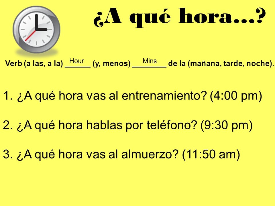 ¿A qué hora… ¿A qué hora vas al entrenamiento (4:00 pm)