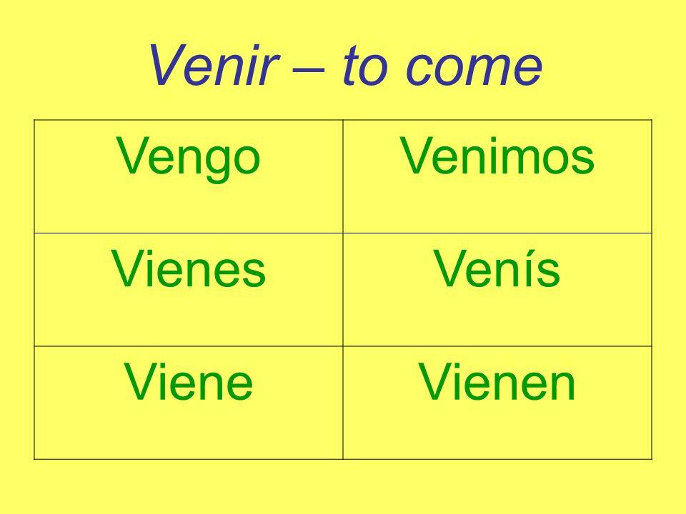 Venir – to come Vengo Venimos Vienes Venís Viene Vienen