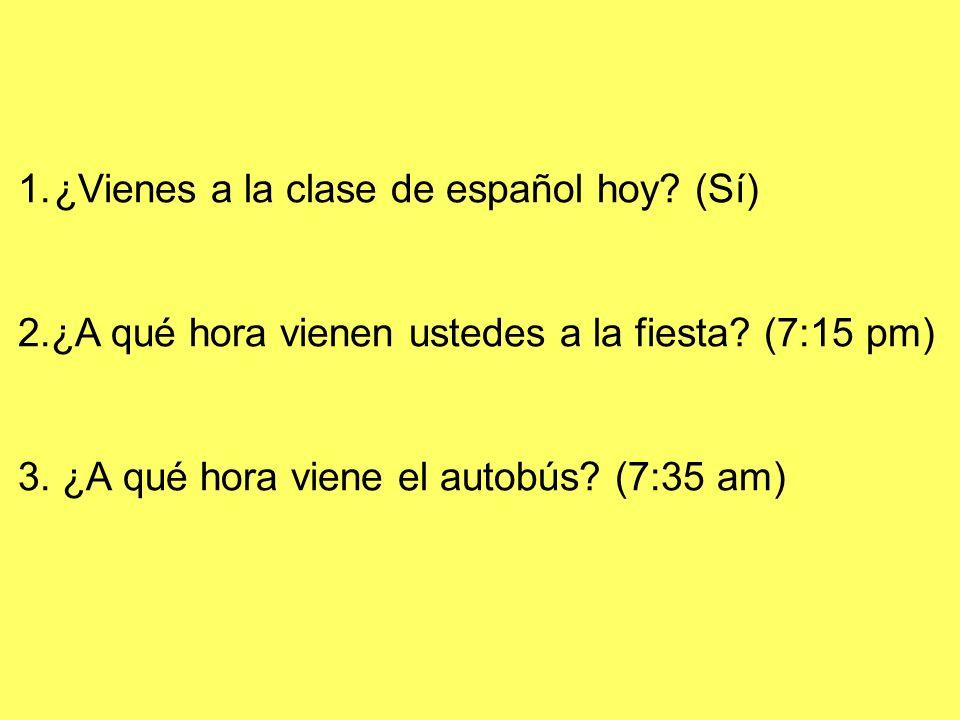 ¿Vienes a la clase de español hoy (Sí)