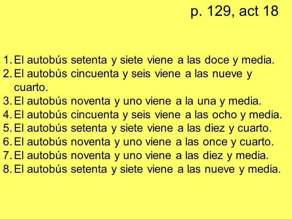 p. 129, act 18 El autobús setenta y siete viene a las doce y media.