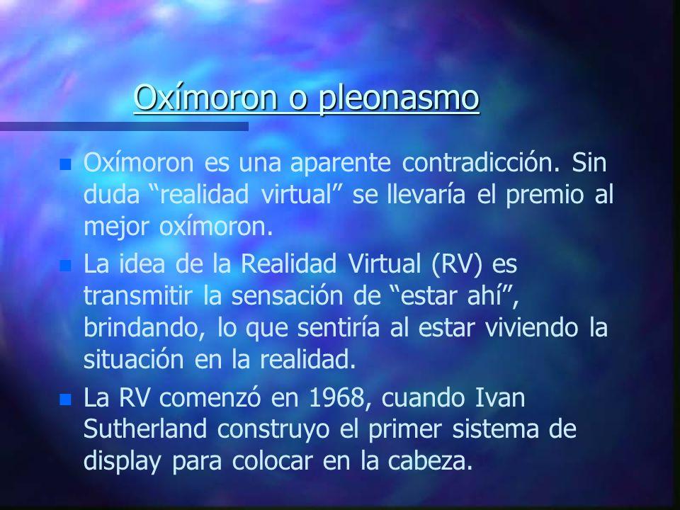 Oxímoron o pleonasmo Oxímoron es una aparente contradicción. Sin duda realidad virtual se llevaría el premio al mejor oxímoron.