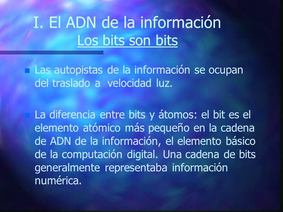 I. El ADN de la información Los bits son bits