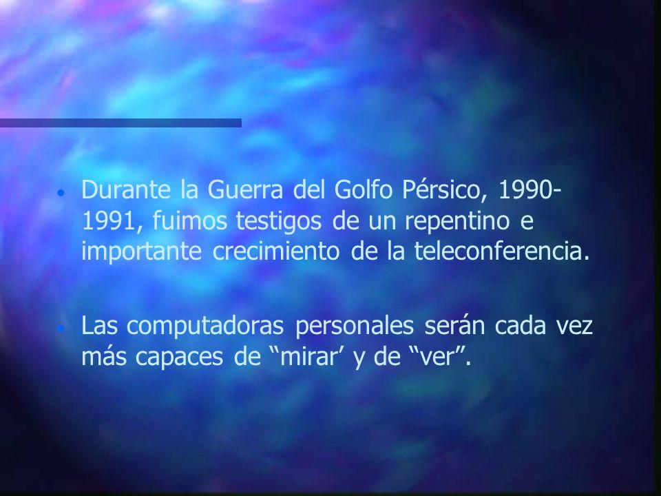 Durante la Guerra del Golfo Pérsico, 1990-1991, fuimos testigos de un repentino e importante crecimiento de la teleconferencia.