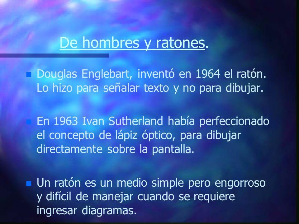 De hombres y ratones. Douglas Englebart, inventó en 1964 el ratón. Lo hizo para señalar texto y no para dibujar.