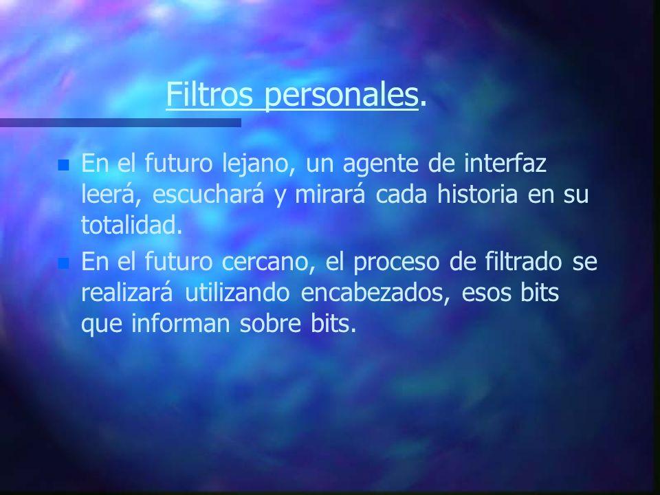 Filtros personales. En el futuro lejano, un agente de interfaz leerá, escuchará y mirará cada historia en su totalidad.