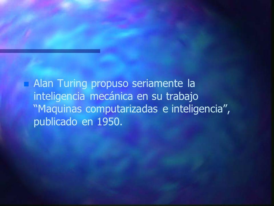 Alan Turing propuso seriamente la inteligencia mecánica en su trabajo Maquinas computarizadas e inteligencia , publicado en 1950.