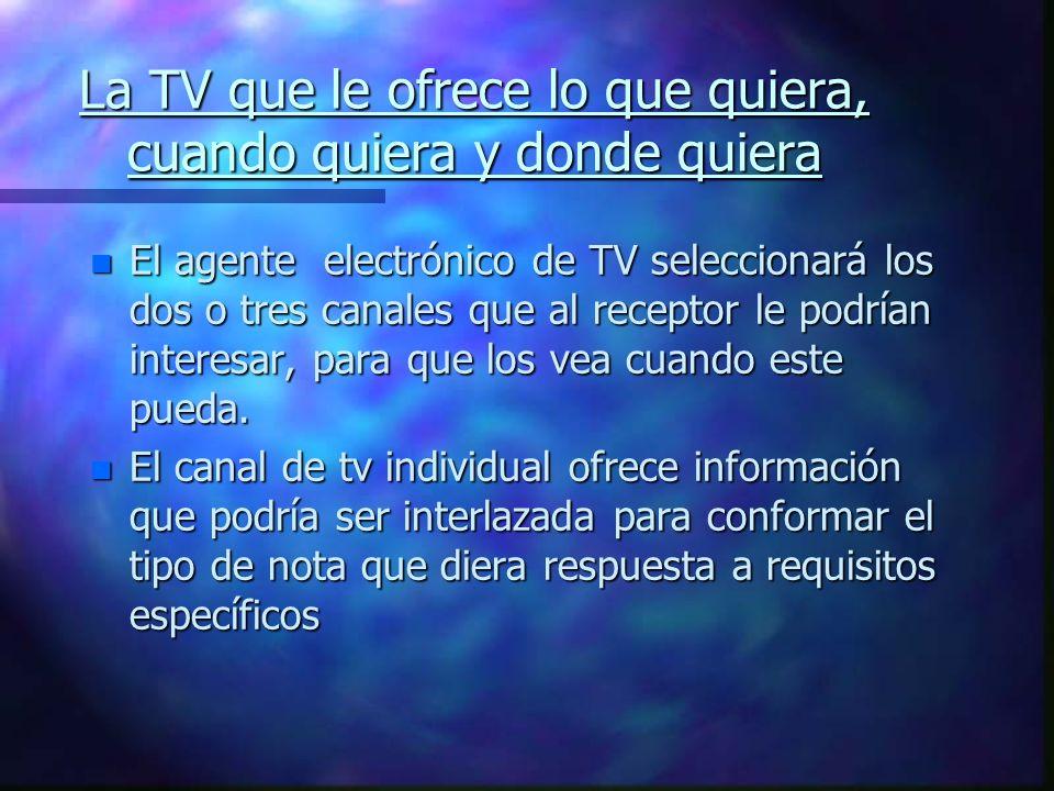 La TV que le ofrece lo que quiera, cuando quiera y donde quiera