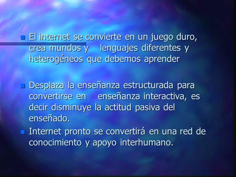El internet se convierte en un juego duro, crea mundos y lenguajes diferentes y heterogéneos que debemos aprender