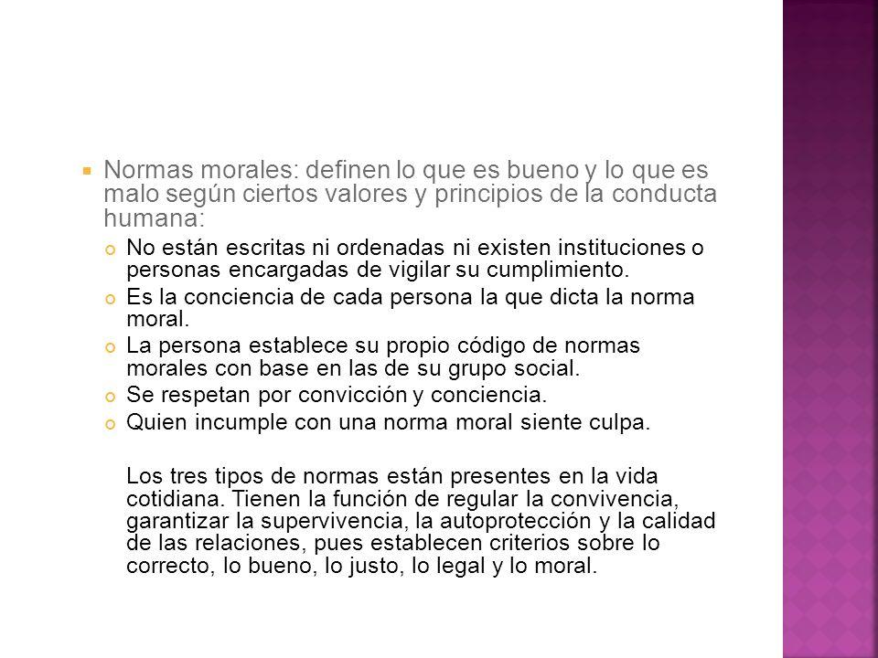 Normas morales: definen lo que es bueno y lo que es malo según ciertos valores y principios de la conducta humana: