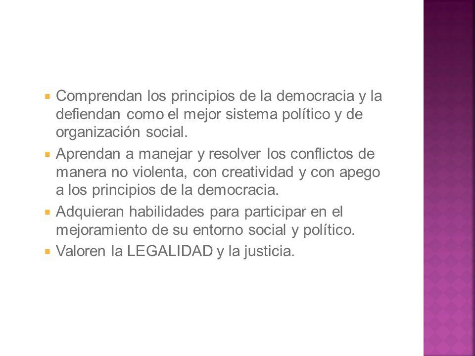 Comprendan los principios de la democracia y la defiendan como el mejor sistema político y de organización social.
