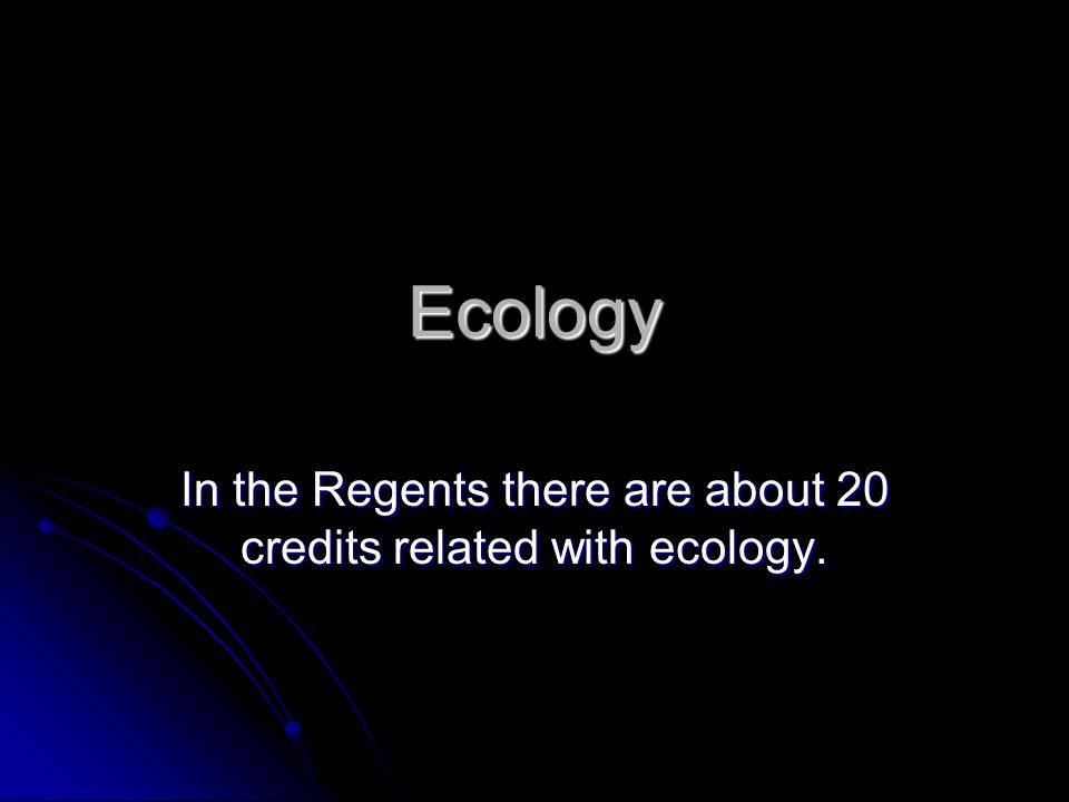 In the Regents there are about 20 credits related with ecology.